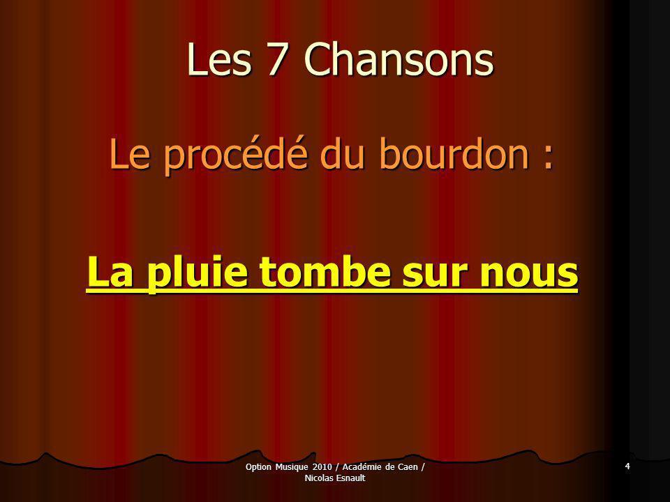 Option Musique 2010 / Académie de Caen / Nicolas Esnault 4 Les 7 Chansons Le procédé du bourdon : La pluie tombe sur nous