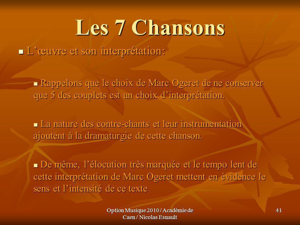 Option Musique 2010 / Académie de Caen / Nicolas Esnault 41 Les 7 Chansons Lœuvre et son interprétation: Lœuvre et son interprétation: Rappelons que l