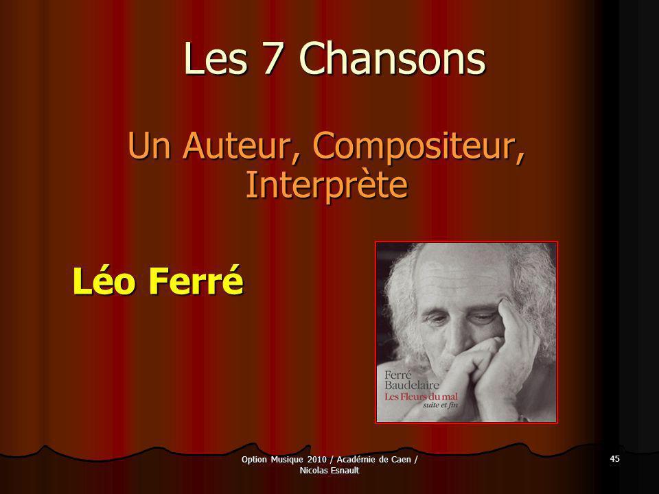 Option Musique 2010 / Académie de Caen / Nicolas Esnault 45 Les 7 Chansons Un Auteur, Compositeur, Interprète Léo Ferré