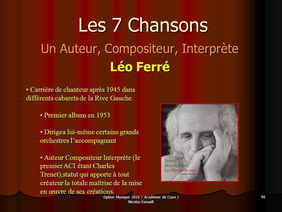 Option Musique 2010 / Académie de Caen / Nicolas Esnault 46 Les 7 Chansons Un Auteur, Compositeur, Interprète Léo Ferré Carrière de chanteur après 194
