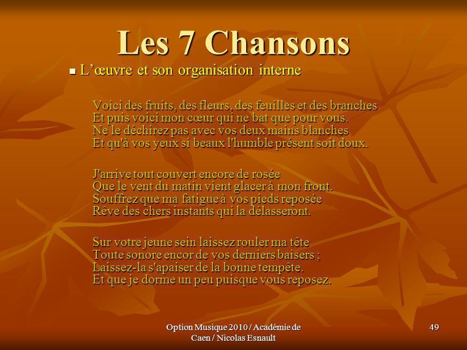 Option Musique 2010 / Académie de Caen / Nicolas Esnault 49 Les 7 Chansons Lœuvre et son organisation interne Lœuvre et son organisation interne Voici