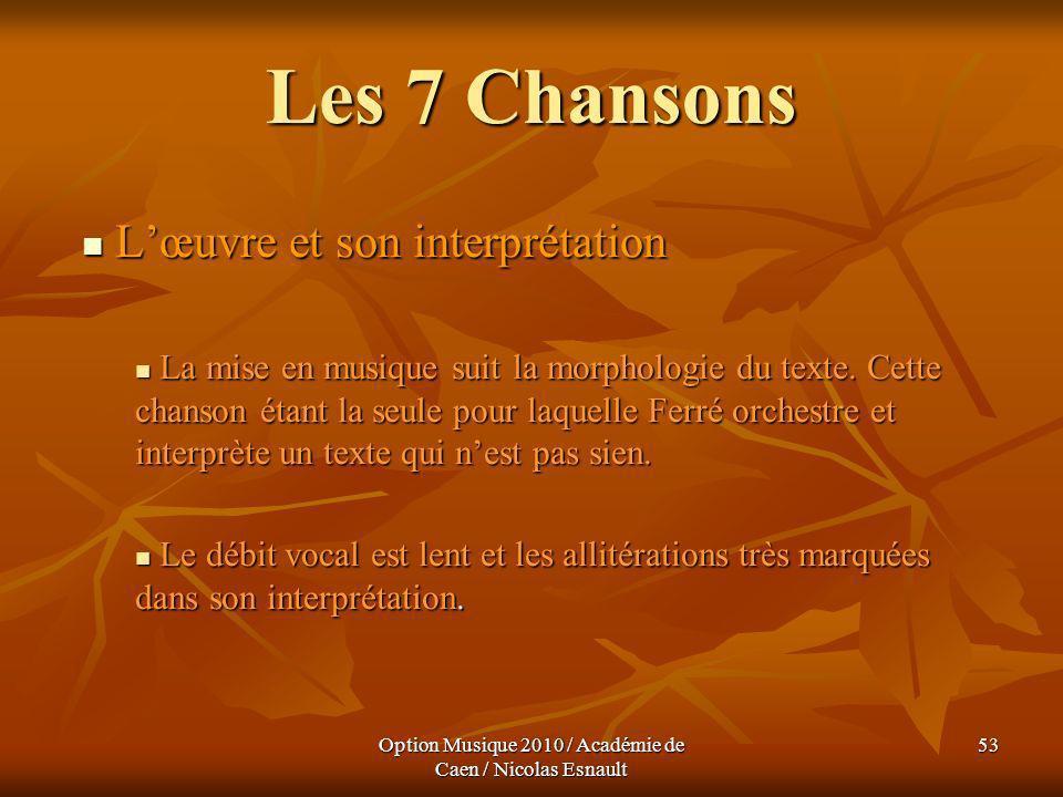 Option Musique 2010 / Académie de Caen / Nicolas Esnault 53 Les 7 Chansons Lœuvre et son interprétation Lœuvre et son interprétation La mise en musiqu