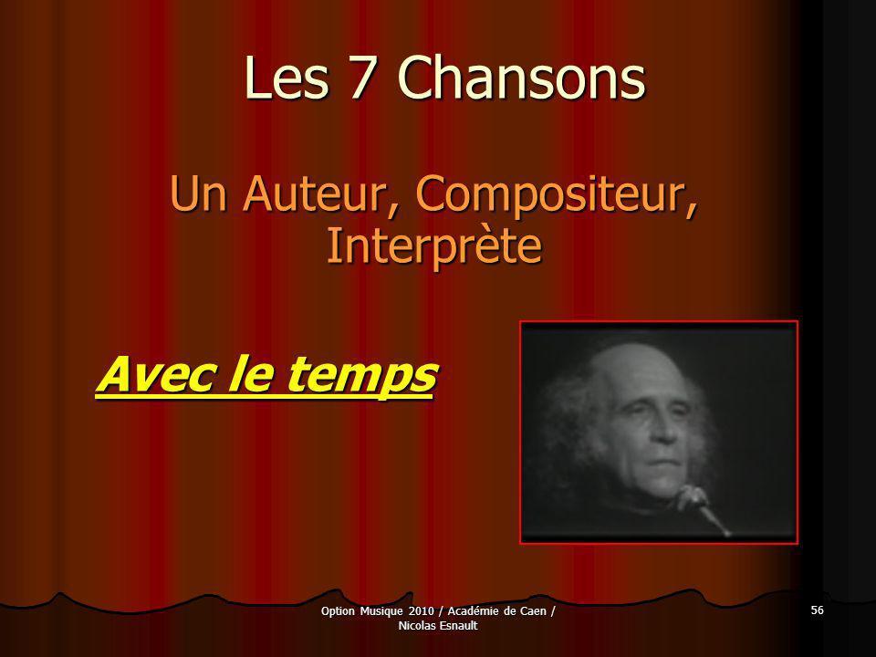 Option Musique 2010 / Académie de Caen / Nicolas Esnault 56 Les 7 Chansons Un Auteur, Compositeur, Interprète Avec le temps