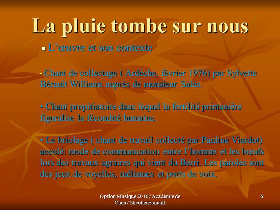 Option Musique 2010 / Académie de Caen / Nicolas Esnault 6 La pluie tombe sur nous Lœuvre et son contexte Lœuvre et son contexte Chant de collectage (