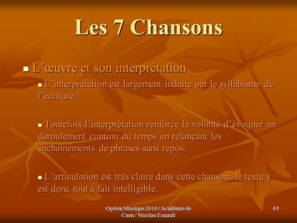 Option Musique 2010 / Académie de Caen / Nicolas Esnault 65 Les 7 Chansons Lœuvre et son interprétation Lœuvre et son interprétation Linterprétation e