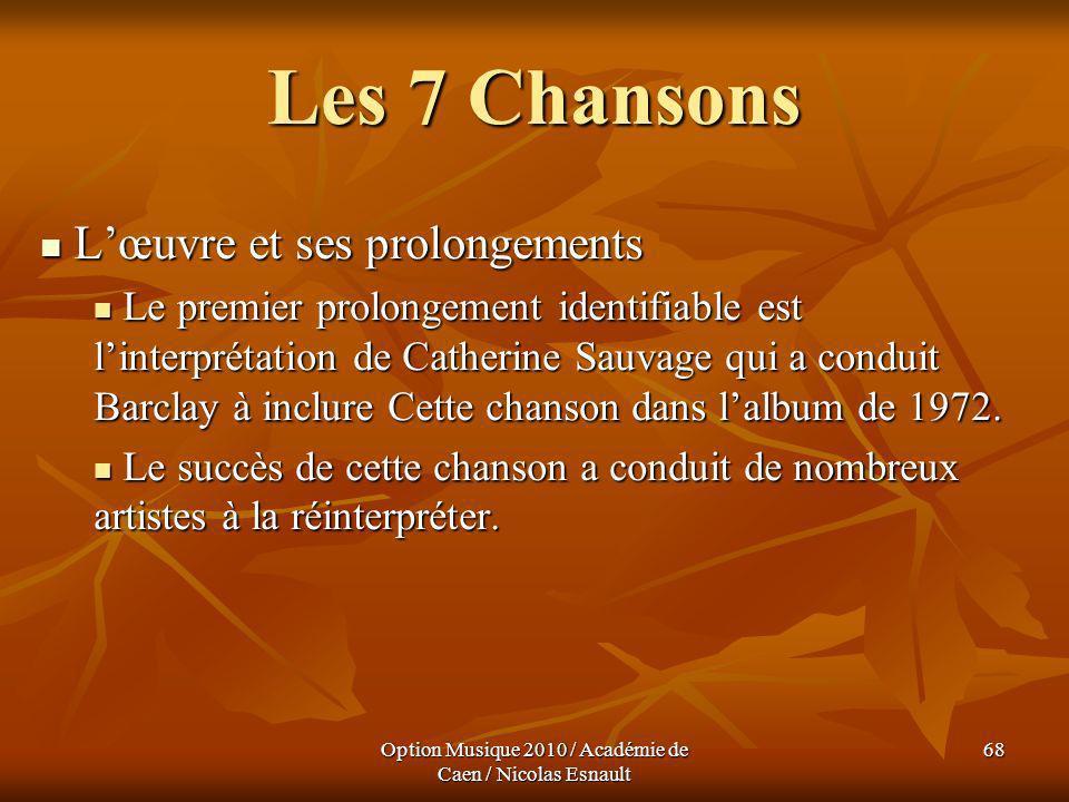 Option Musique 2010 / Académie de Caen / Nicolas Esnault 68 Les 7 Chansons Lœuvre et ses prolongements Lœuvre et ses prolongements Le premier prolonge