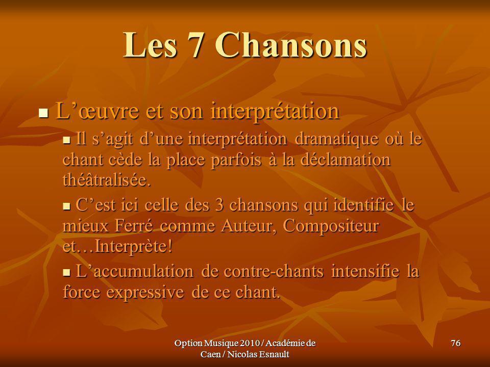 Option Musique 2010 / Académie de Caen / Nicolas Esnault 76 Les 7 Chansons Lœuvre et son interprétation Lœuvre et son interprétation Il sagit dune int