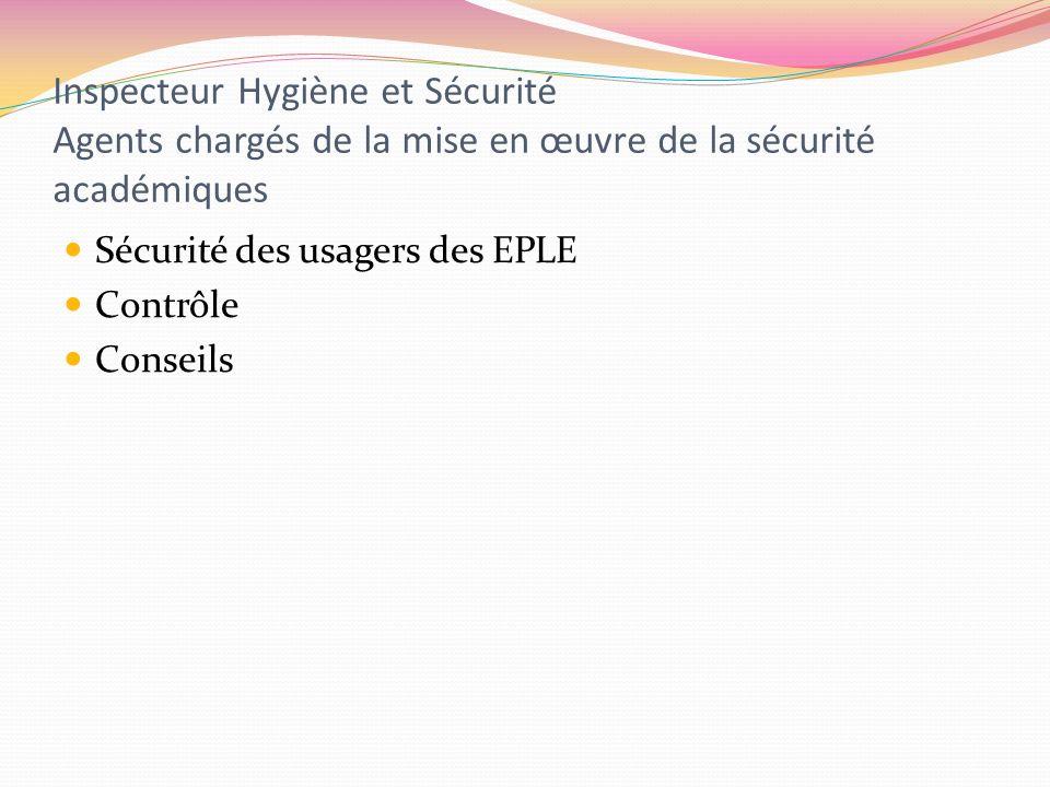 Inspecteur Hygiène et Sécurité Agents chargés de la mise en œuvre de la sécurité académiques Sécurité des usagers des EPLE Contrôle Conseils