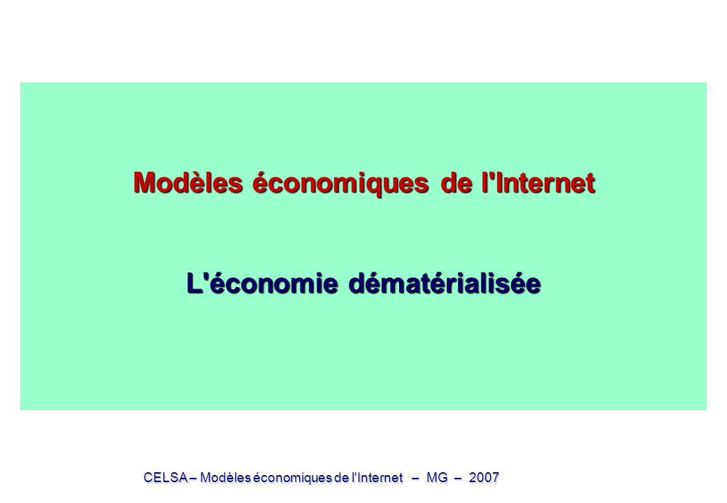 CELSA – Modèles économiques de l'Internet – MG – 2007 Modèles économiques de l'Internet L'économie dématérialisée Modèles économiques de l'Internet L'