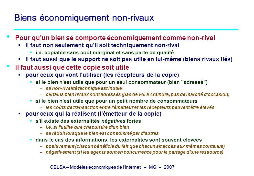 CELSA – Modèles économiques de l'Internet – MG – 2007 Biens économiquement non-rivaux Pour qu'un bien se comporte économiquement comme non-rival il fa