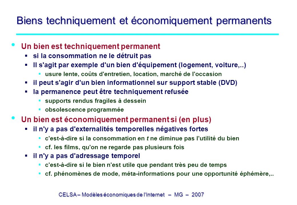 CELSA – Modèles économiques de l'Internet – MG – 2007 Biens techniquement et économiquement permanents Un bien est techniquement permanent si la conso