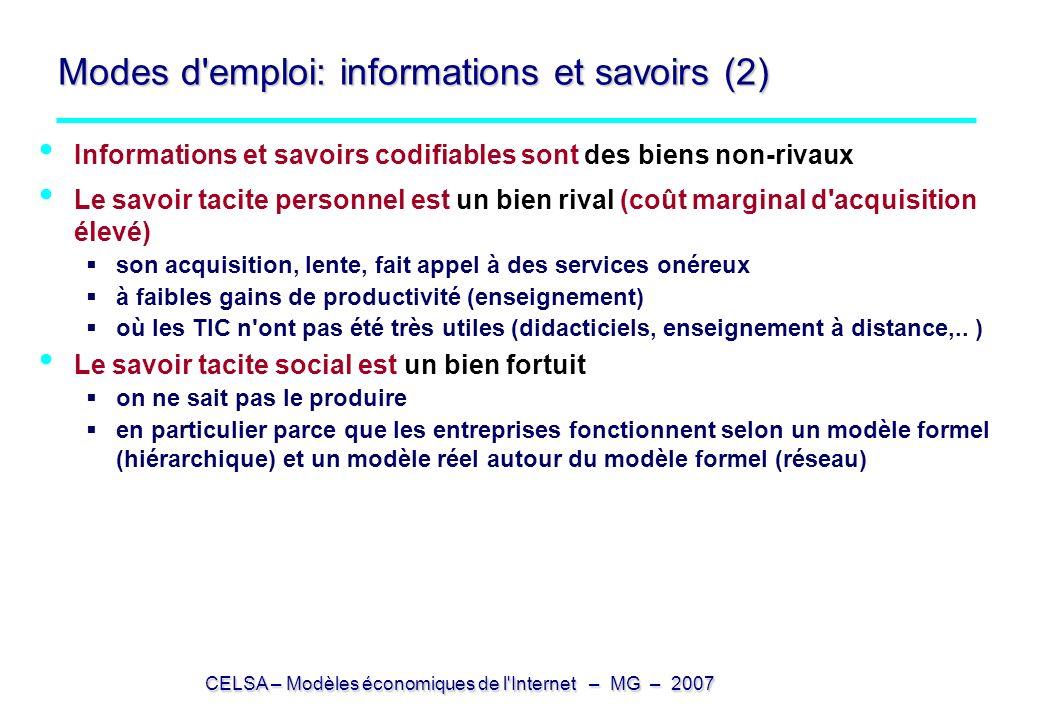 CELSA – Modèles économiques de l'Internet – MG – 2007 Modes d'emploi: informations et savoirs (2) Informations et savoirs codifiables sont des biens n