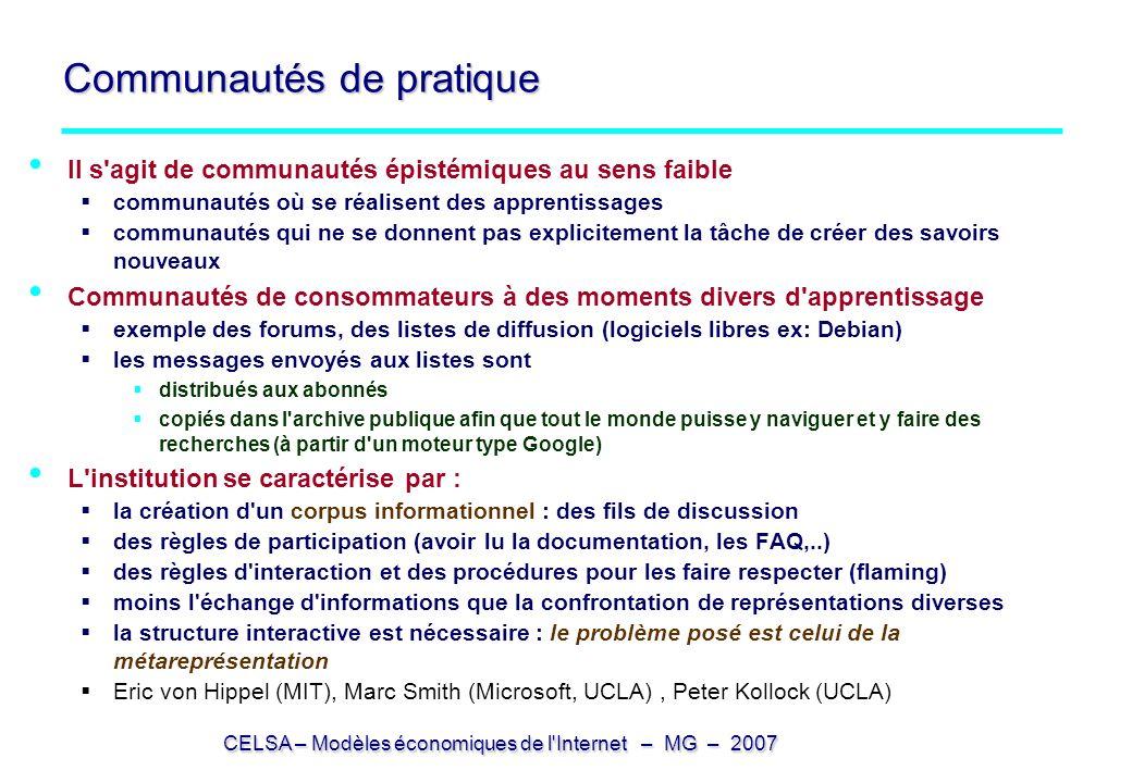 CELSA – Modèles économiques de l'Internet – MG – 2007 Communautés de pratique Il s'agit de communautés épistémiques au sens faible communautés où se r