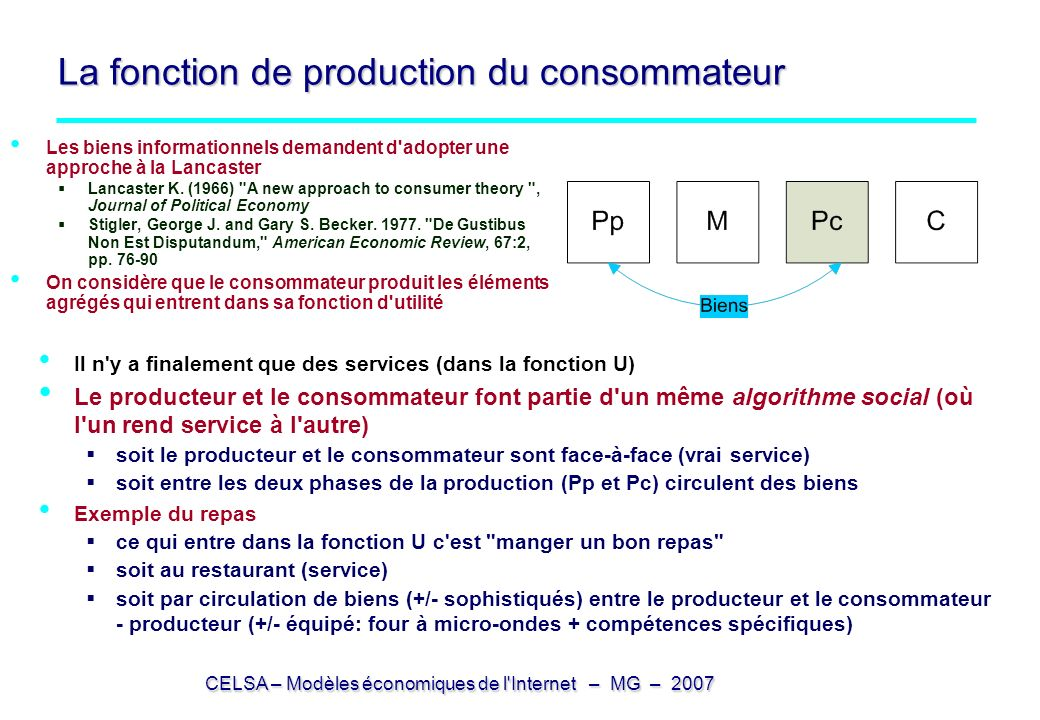 CELSA – Modèles économiques de l'Internet – MG – 2007 La fonction de production du consommateur Les biens informationnels demandent d'adopter une appr