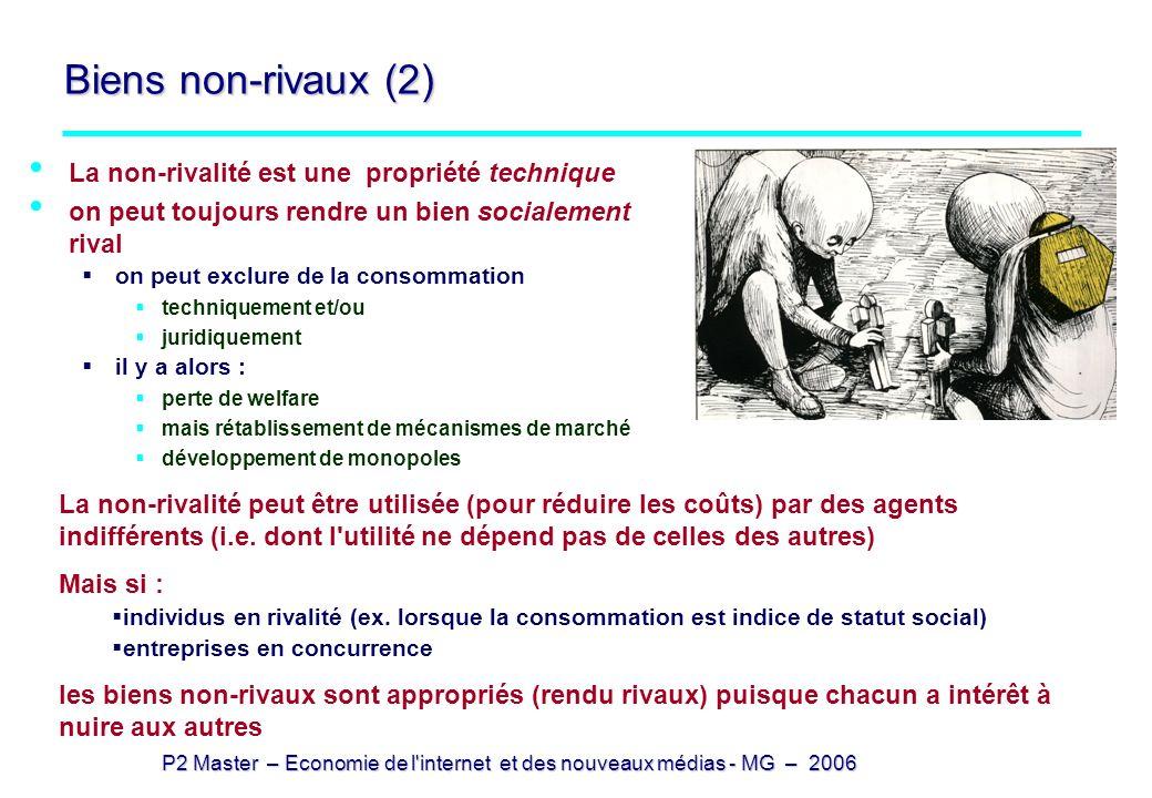 P2 Master – Economie de l'internet et des nouveaux médias - MG – 2006 Biens non-rivaux (2) La non-rivalité est une propriété technique on peut toujour