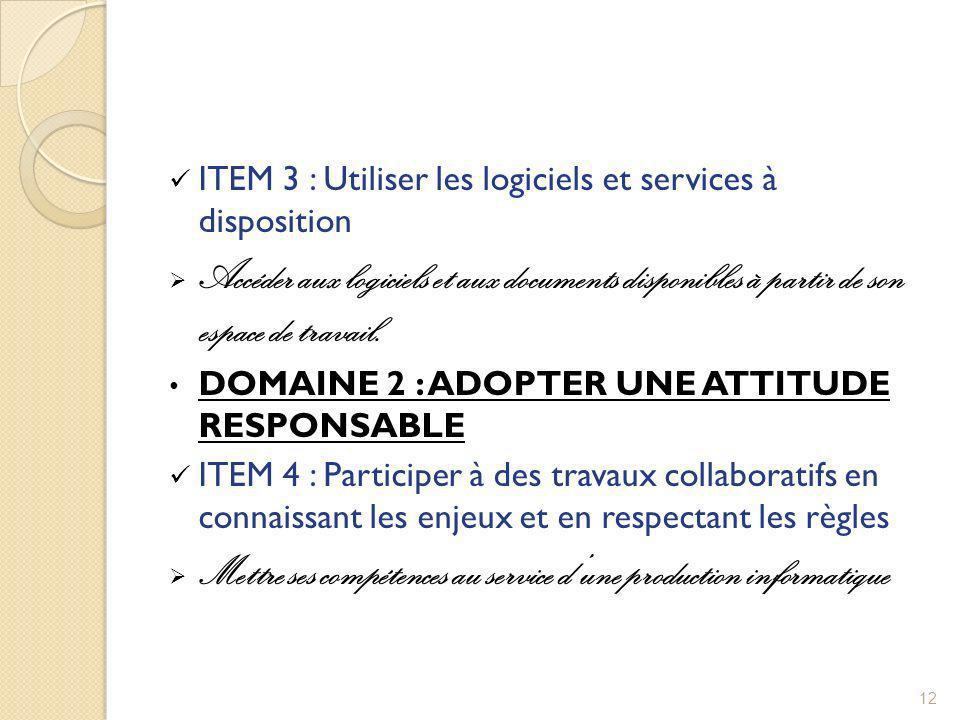 ITEM 3 : Utiliser les logiciels et services à disposition Accéder aux logiciels et aux documents disponibles à partir de son espace de travail. DOMAIN