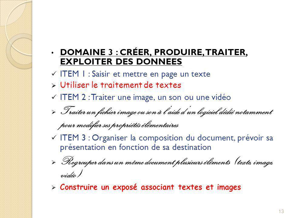 DOMAINE 3 : CRÉER, PRODUIRE, TRAITER, EXPLOITER DES DONNEES ITEM 1 : Saisir et mettre en page un texte Utiliser le traitement de textes ITEM 2 : Trait