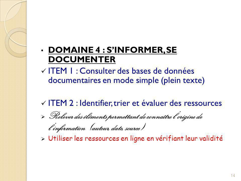 DOMAINE 4 : SINFORMER, SE DOCUMENTER ITEM 1 : Consulter des bases de données documentaires en mode simple (plein texte) ITEM 2 : Identifier, trier et