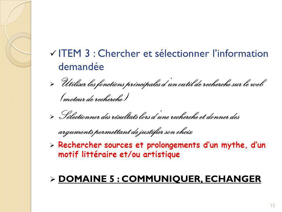 ITEM 3 : Chercher et sélectionner linformation demandée Utiliser les fonctions principales dun outil de recherche sur le web (moteur de recherche) Sél