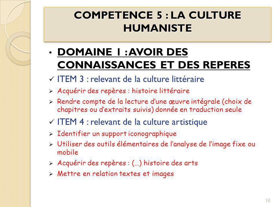 COMPETENCE 5 : LA CULTURE HUMANISTE DOMAINE 1 : AVOIR DES CONNAISSANCES ET DES REPERES ITEM 3 : relevant de la culture littéraire Acquérir des repères