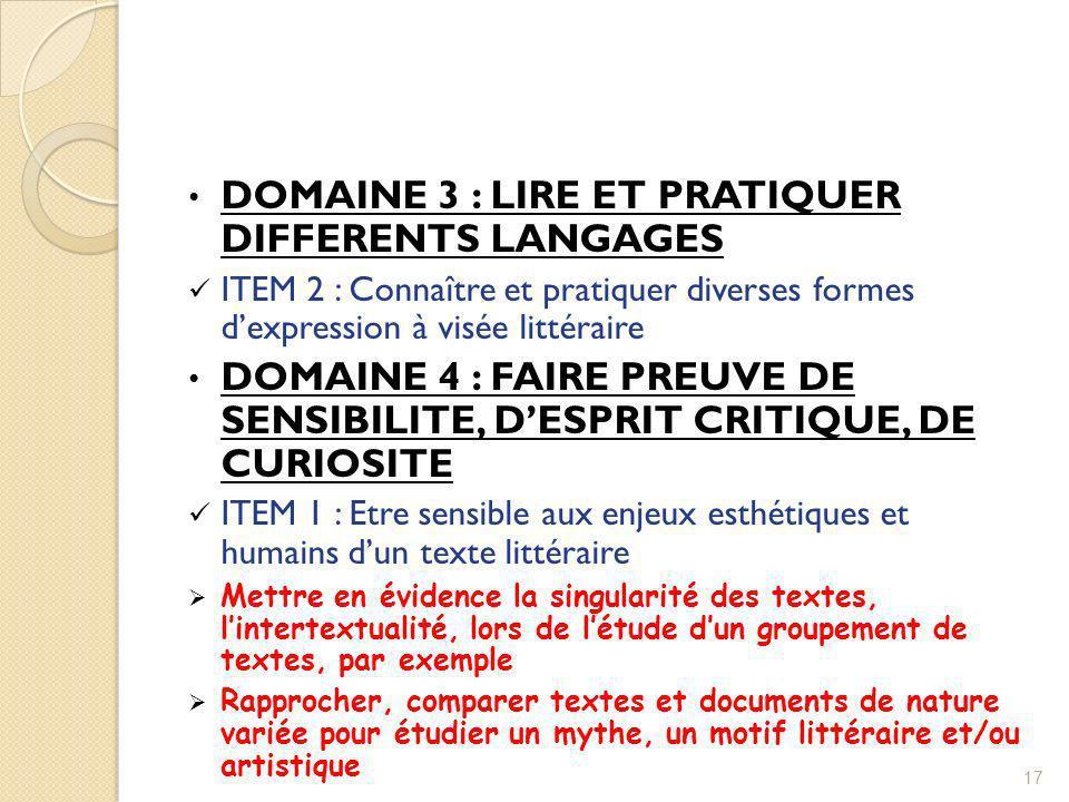 DOMAINE 3 : LIRE ET PRATIQUER DIFFERENTS LANGAGES ITEM 2 : Connaître et pratiquer diverses formes dexpression à visée littéraire DOMAINE 4 : FAIRE PRE