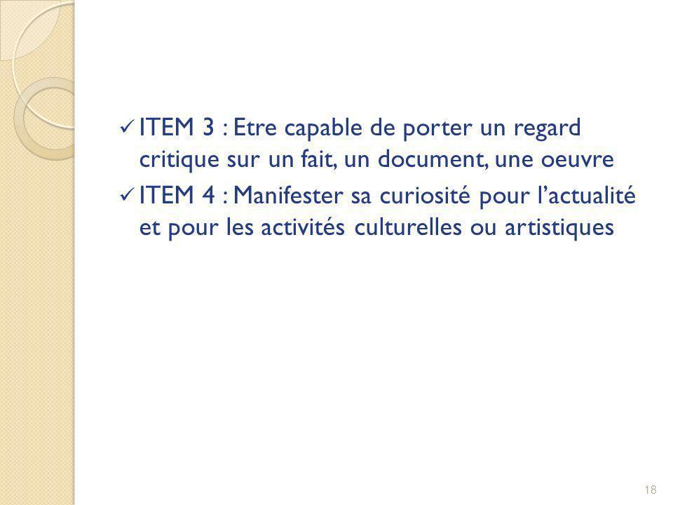 ITEM 3 : Etre capable de porter un regard critique sur un fait, un document, une oeuvre ITEM 4 : Manifester sa curiosité pour lactualité et pour les a