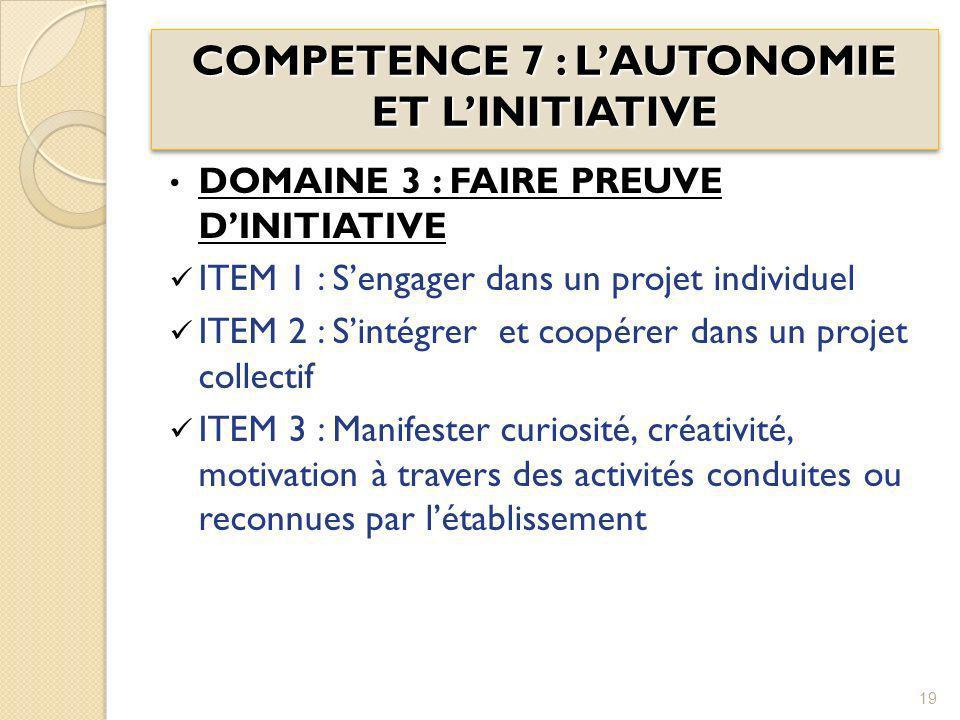 COMPETENCE 7 : LAUTONOMIE ET LINITIATIVE DOMAINE 3 : FAIRE PREUVE DINITIATIVE ITEM 1 : Sengager dans un projet individuel ITEM 2 : Sintégrer et coopér