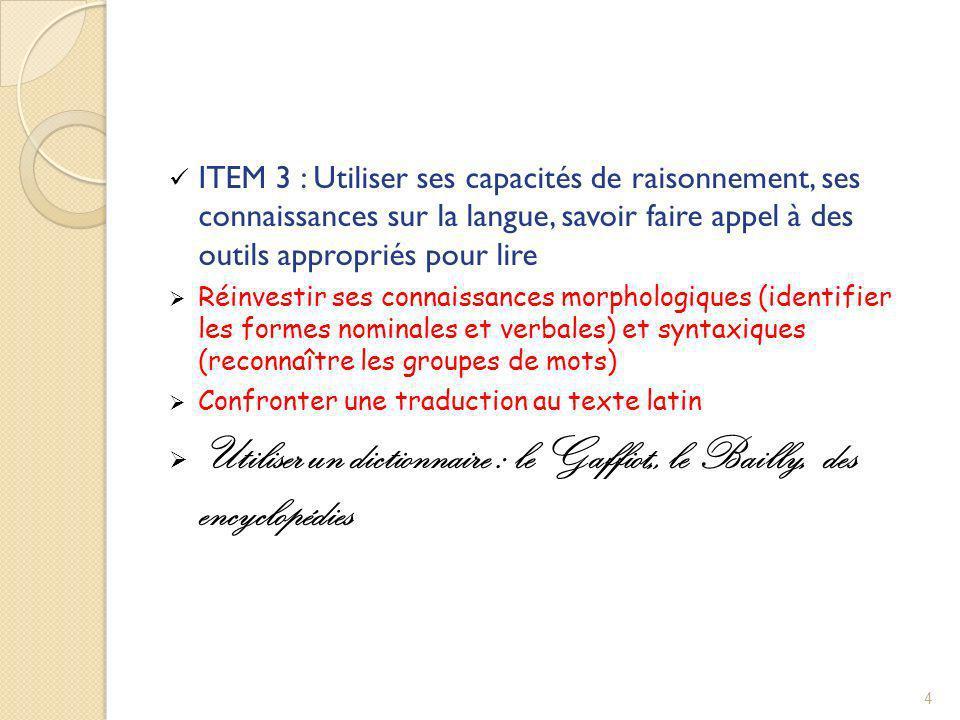 ITEM 3 : Utiliser ses capacités de raisonnement, ses connaissances sur la langue, savoir faire appel à des outils appropriés pour lire Réinvestir ses