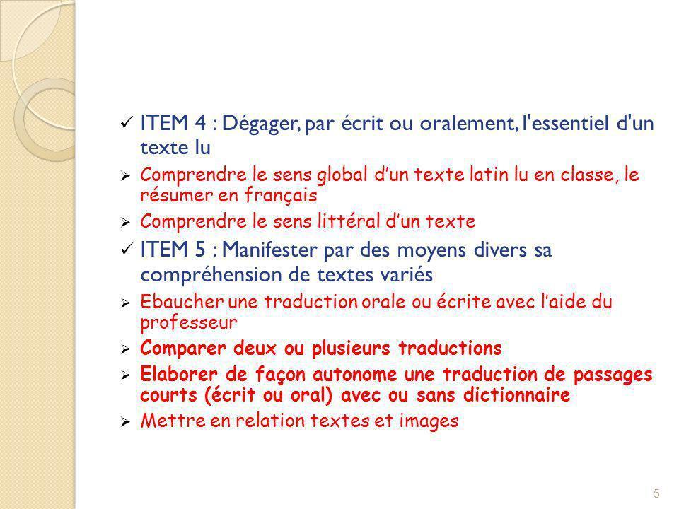 ITEM 4 : Dégager, par écrit ou oralement, l'essentiel d'un texte lu Comprendre le sens global dun texte latin lu en classe, le résumer en français Com