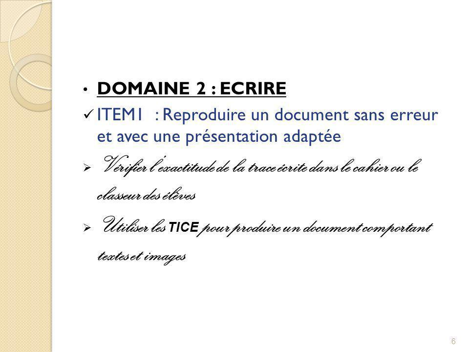 DOMAINE 2 : ECRIRE ITEM1 : Reproduire un document sans erreur et avec une présentation adaptée Vérifier lexactitude de la trace écrite dans le cahier