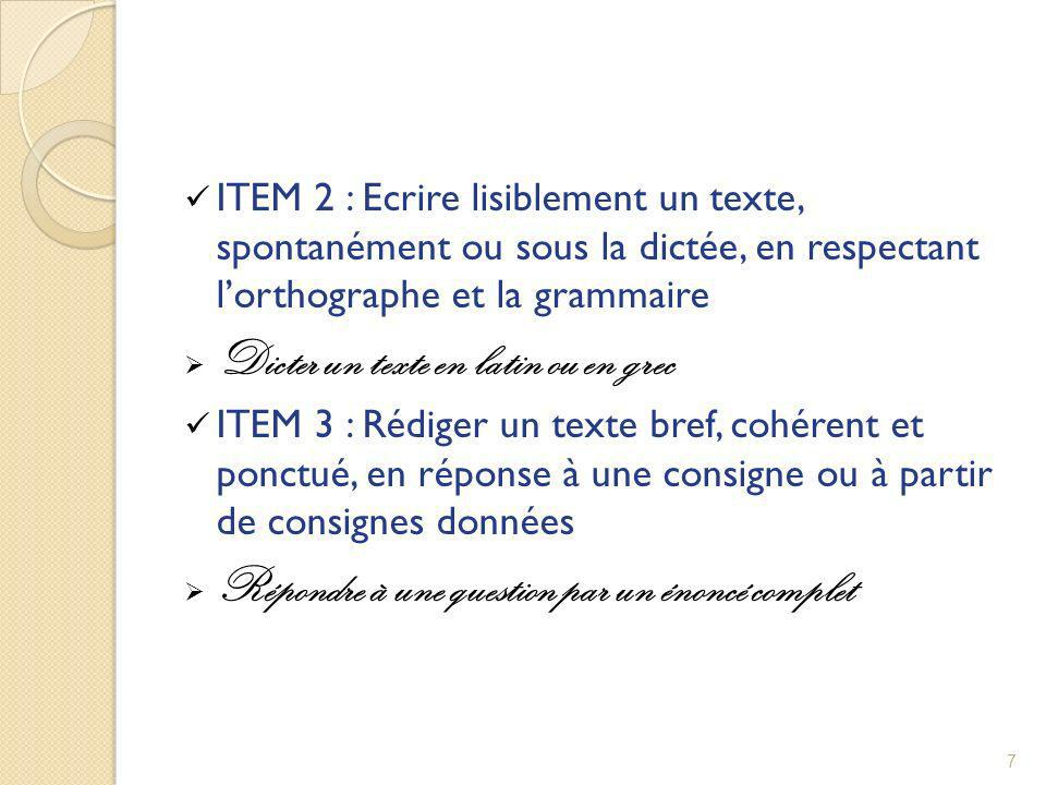 ITEM 2 : Ecrire lisiblement un texte, spontanément ou sous la dictée, en respectant lorthographe et la grammaire Dicter un texte en latin ou en grec I