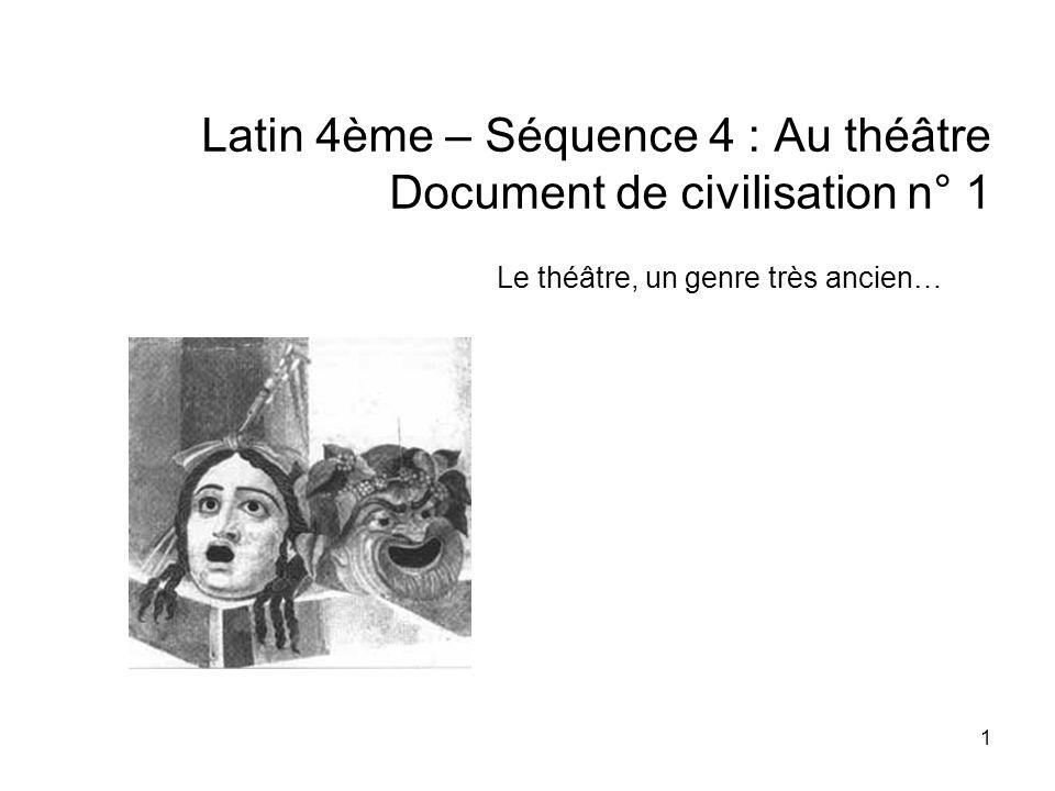 1 Latin 4ème – Séquence 4 : Au théâtre Document de civilisation n° 1 Le théâtre, un genre très ancien…
