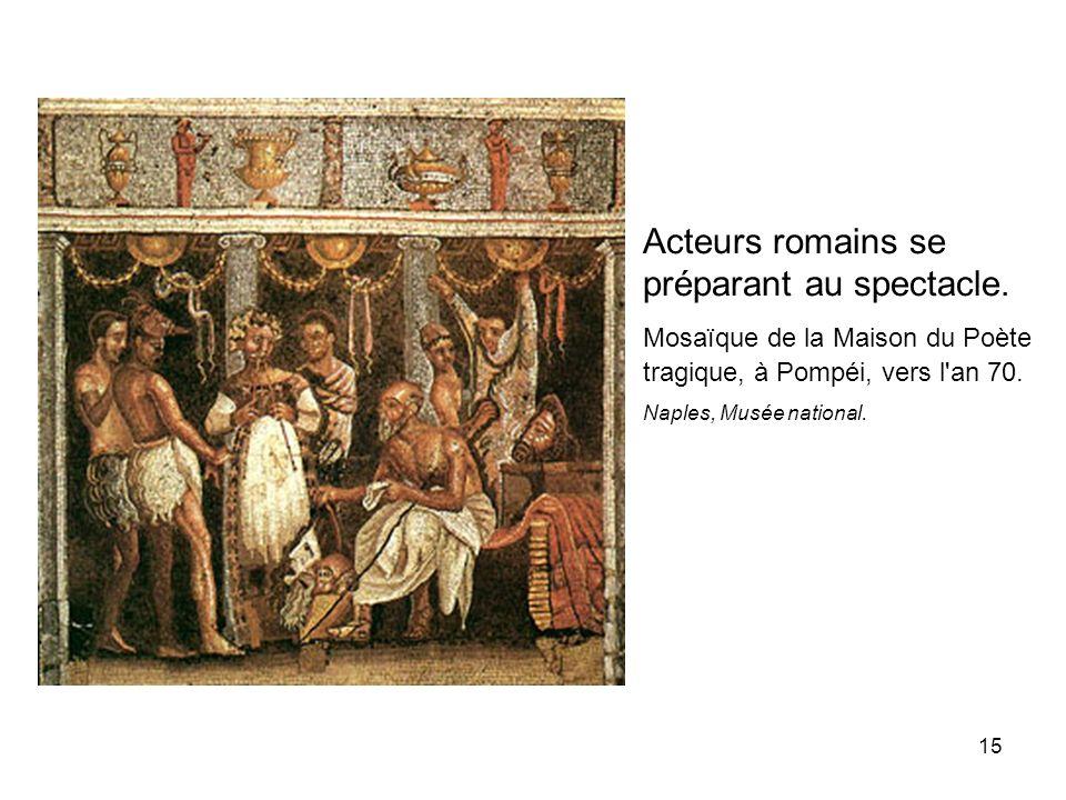 15 Acteurs romains se préparant au spectacle. Mosaïque de la Maison du Poète tragique, à Pompéi, vers l'an 70. Naples, Musée national.
