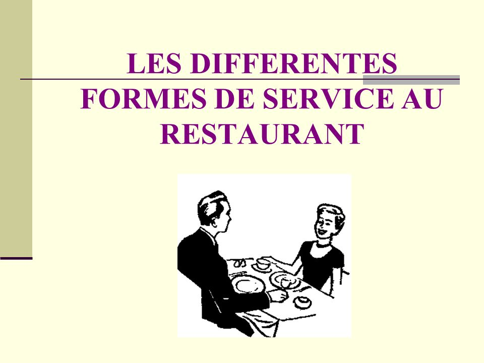 Il existe plusieurs formes de service au restaurant : Le serveur dépose le plat avec des couverts de service au milieu de la table des clients.