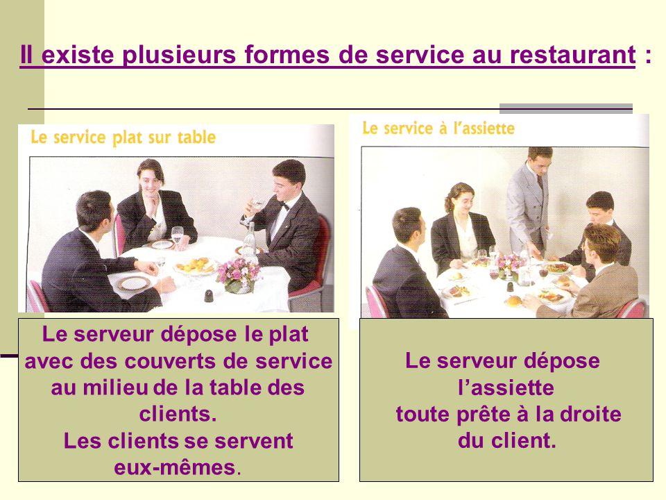 Il existe plusieurs formes de service au restaurant : Le serveur dépose le plat avec des couverts de service au milieu de la table des clients. Les cl