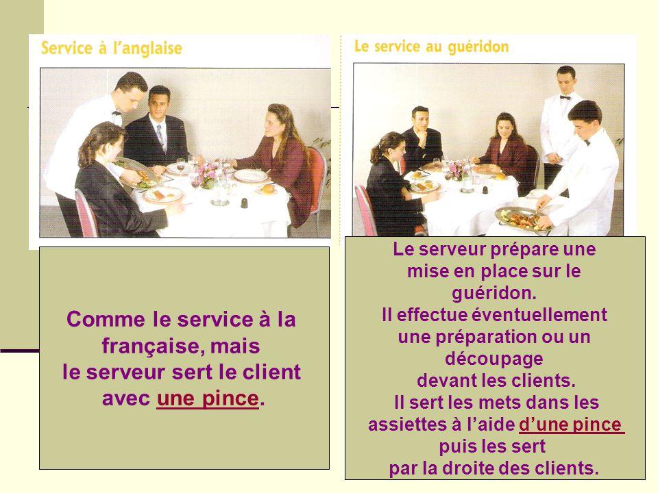 Comme le service à la française, mais le serveur sert le client avec une pince. Le serveur prépare une mise en place sur le guéridon. Il effectue éven