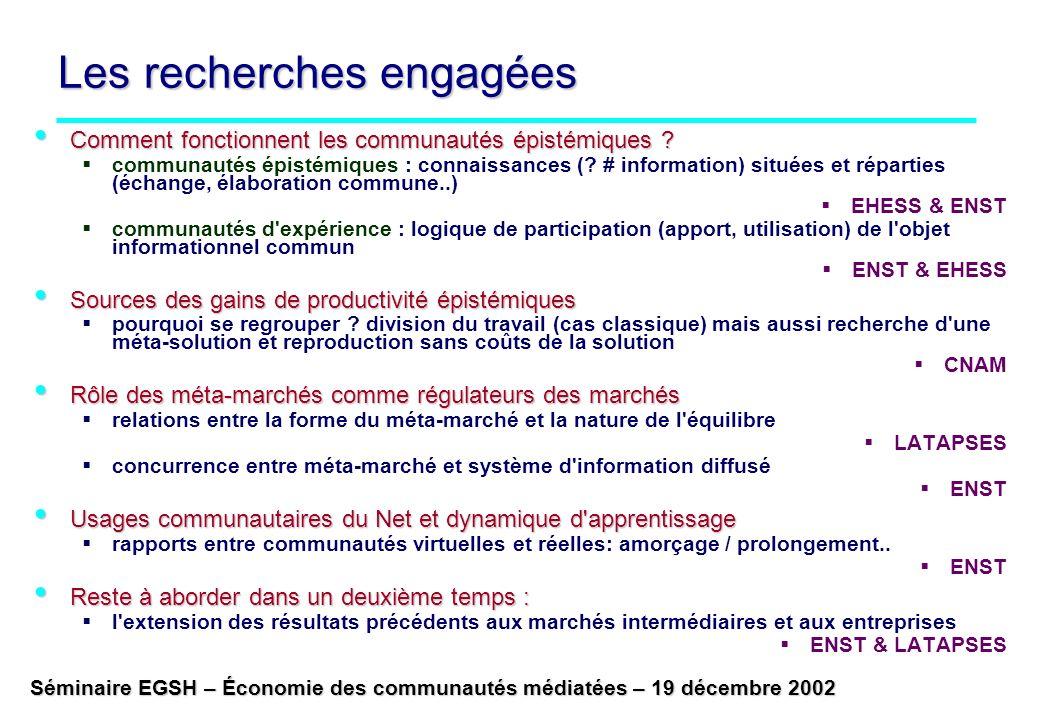 Séminaire EGSH – Économie des communautés médiatées – 19 décembre 2002 Les recherches engagées Comment fonctionnent les communautés épistémiques ? Com