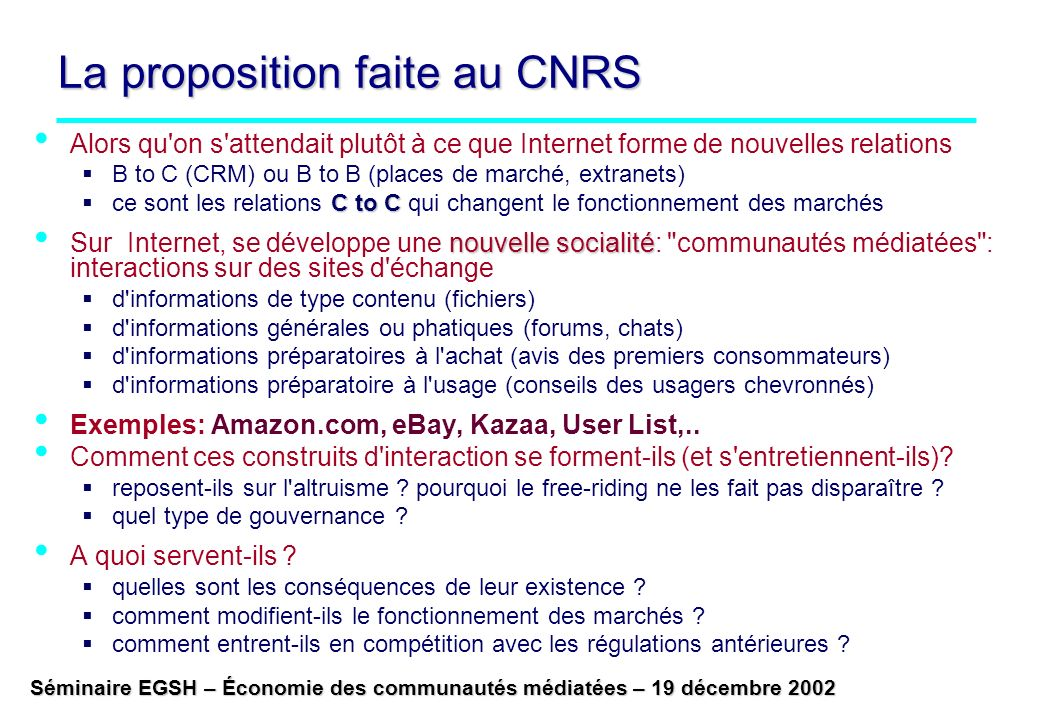 Séminaire EGSH – Économie des communautés médiatées – 19 décembre 2002 La proposition faite au CNRS Alors qu'on s'attendait plutôt à ce que Internet f