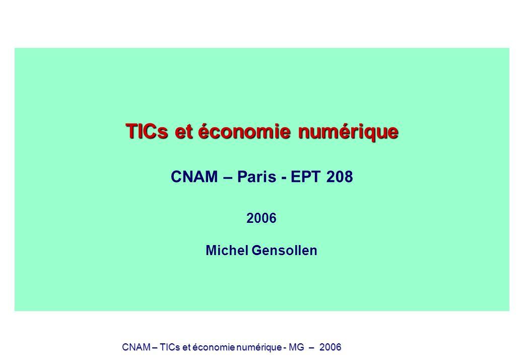 CNAM – TICs et économie numérique - MG – 2006 TICs et économie numérique TICs et économie numérique CNAM – Paris - EPT 208 2006 Michel Gensollen