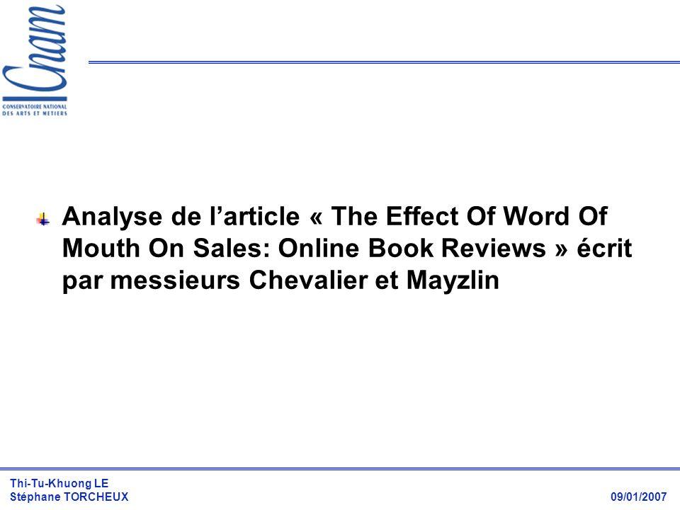 Thi-Tu-Khuong LE Stéphane TORCHEUX 09/01/2007 Analyse de larticle « The Effect Of Word Of Mouth On Sales: Online Book Reviews » écrit par messieurs Ch