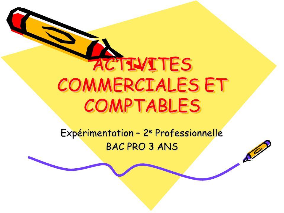 ACTIVITES COMMERCIALES ET COMPTABLES Expérimentation – 2 e Professionnelle BAC PRO 3 ANS