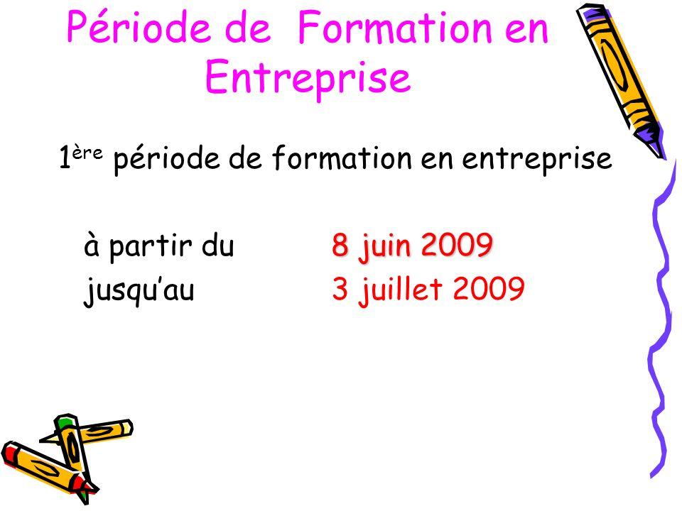 Période de Formation en Entreprise 1 ère période de formation en entreprise 8 juin 2009 à partir du 8 juin 2009 jusquau 3 juillet 2009