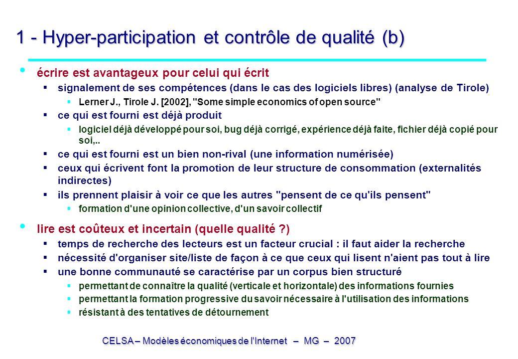CELSA – Modèles économiques de l Internet – MG – 2007 1 - Hyper-participation et contrôle de qualité (b) écrire est avantageux pour celui qui écrit signalement de ses compétences (dans le cas des logiciels libres) (analyse de Tirole) Lerner J., Tirole J.