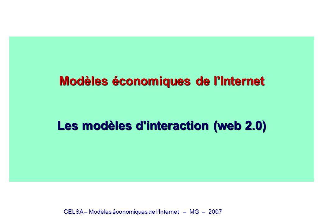CELSA – Modèles économiques de l Internet – MG – 2007 Modèles économiques de l Internet Les modèles d interaction (web 2.0) Modèles économiques de l Internet Les modèles d interaction (web 2.0)