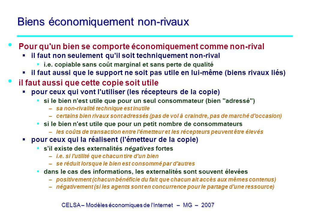 CELSA – Modèles économiques de l Internet – MG – 2007 Biens économiquement non-rivaux Pour qu un bien se comporte économiquement comme non-rival il faut non seulement qu il soit techniquement non-rival i.e.