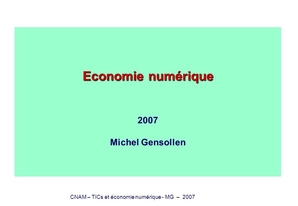 CNAM – TICs et économie numérique - MG – 2007 Economie numérique Economie numérique 2007 Michel Gensollen