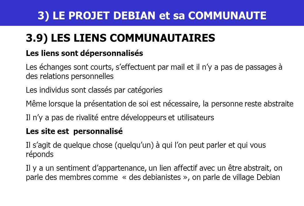 III) LE PROJET DEBIAN et sa COMMUNAUTE 3.9) LES LIENS COMMUNAUTAIRES Les liens sont dépersonnalisés Les échanges sont courts, seffectuent par mail et