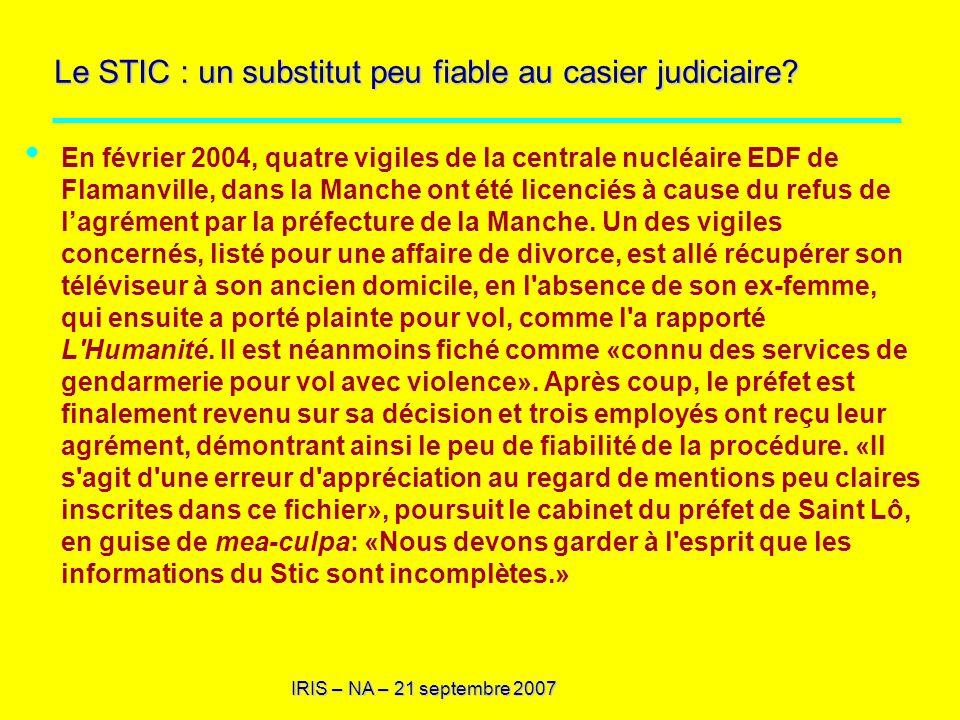 IRIS – NA – 21 septembre 2007 Le STIC : un substitut peu fiable au casier judiciaire? En février 2004, quatre vigiles de la centrale nucléaire EDF de
