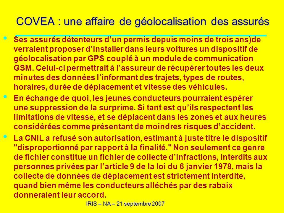 IRIS – NA – 21 septembre 2007 COVEA : une affaire de géolocalisation des assurés Ses assurés détenteurs dun permis depuis moins de trois ans)de verrai