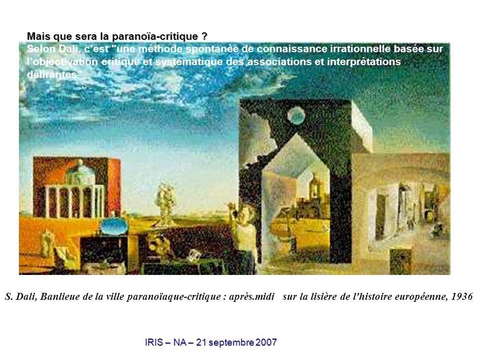 IRIS – NA – 21 septembre 2007 S. Dali, Banlieue de la ville paranoïaque-critique : après.midi sur la lisière de l'histoire européenne, 1936 Mais que s